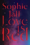 Love is Red by Sophie Jaff