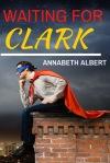 Waiting for Clark by Annabeth Albert